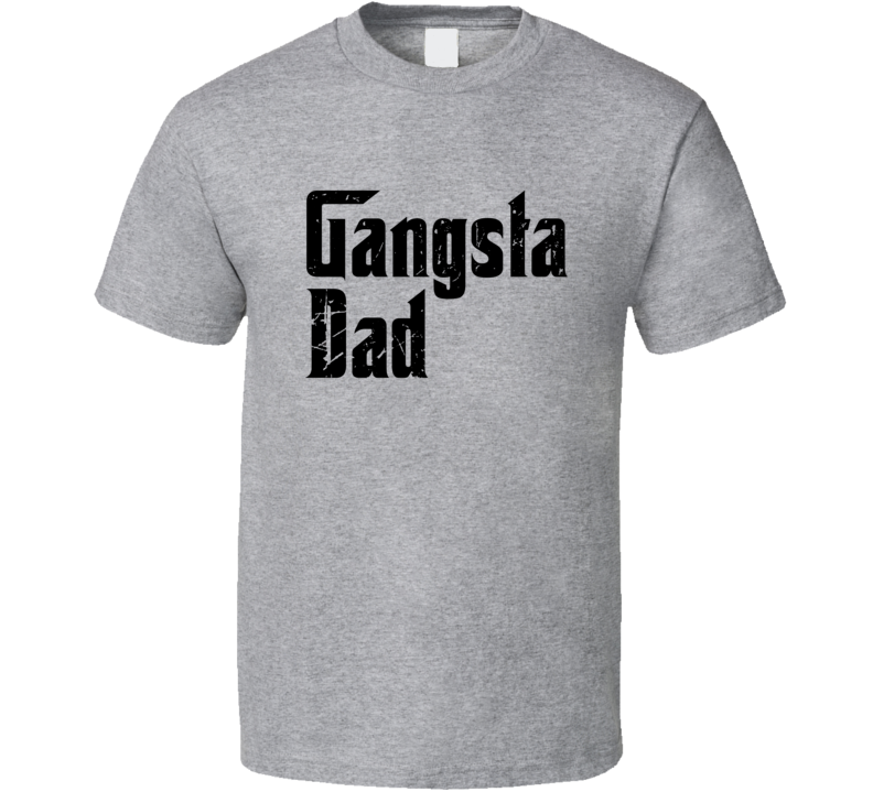 Gangsta Dad Tee Cool Godfather Parody Father's Day Gift Idea T Shirt
