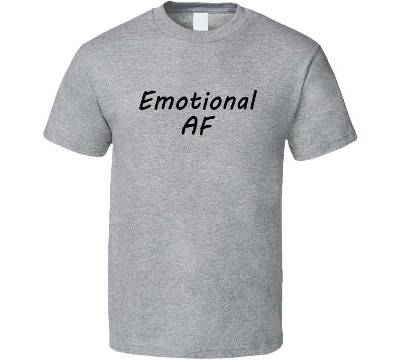 Emotional AF Tee Funny Emotions As Fuck Crazy Girl Gf T Shirt