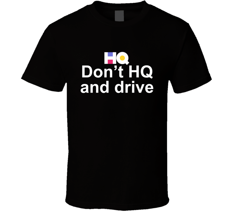 Don't HQ and Drive Tee Cool Interactive Game App Gaming T Shirt