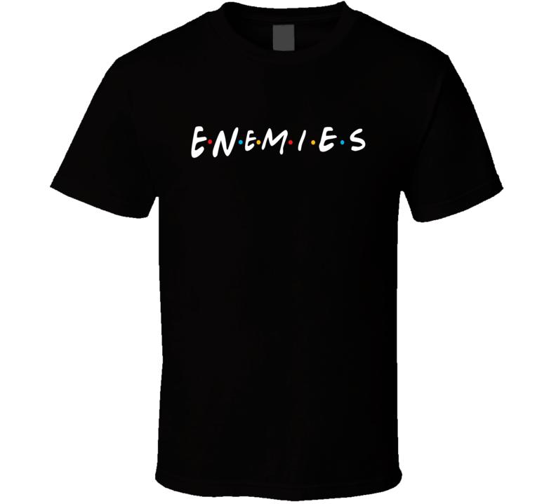 Enemies Tee Funny Friends TV Show Parody T Shirt
