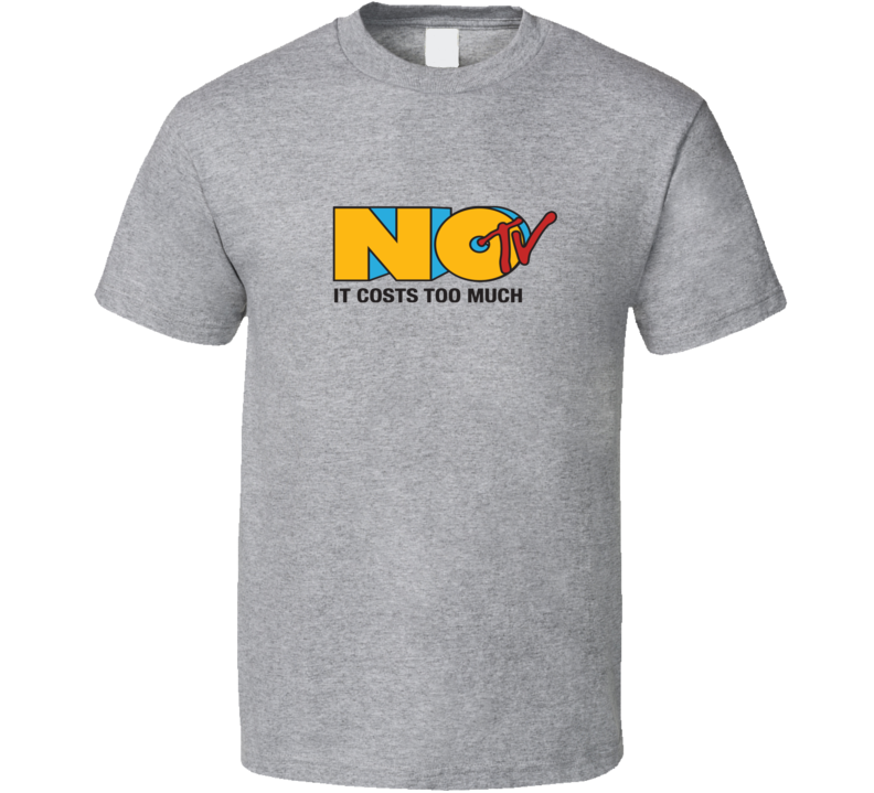No TV It Costs Too Much Tee Funny MTV Parody T Shirt
