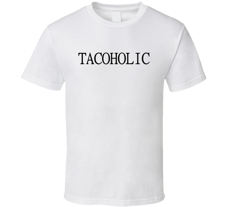 Tacoholic Tee Funny Foodie Love Tacos T Shirt