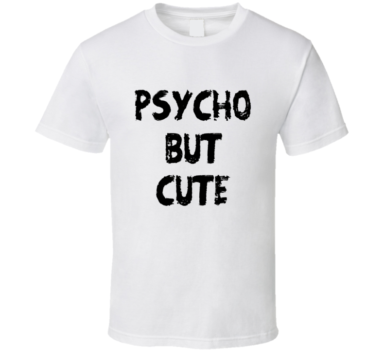 Psycho But Cute Tee Funny Trendy T Shirt