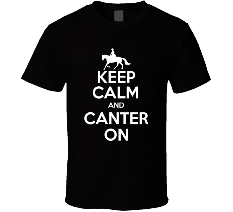Keep Calm And Canter On Tee Equestrian Horse Back Riding T Shirt