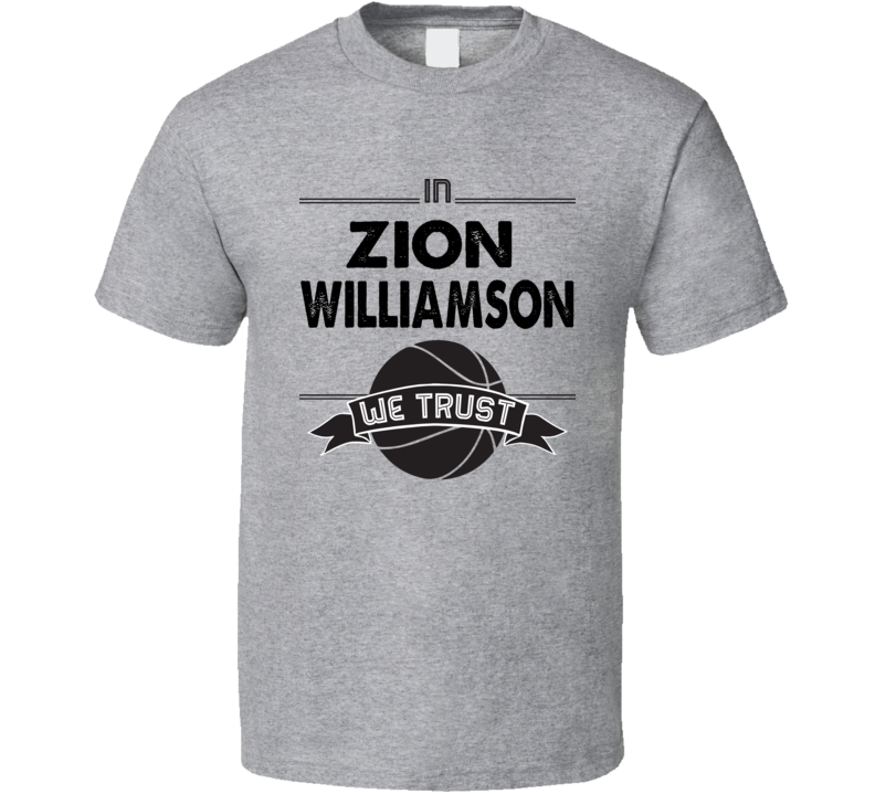 In Zion Williamson We Trust Tee Cool College Basketball T Shirt