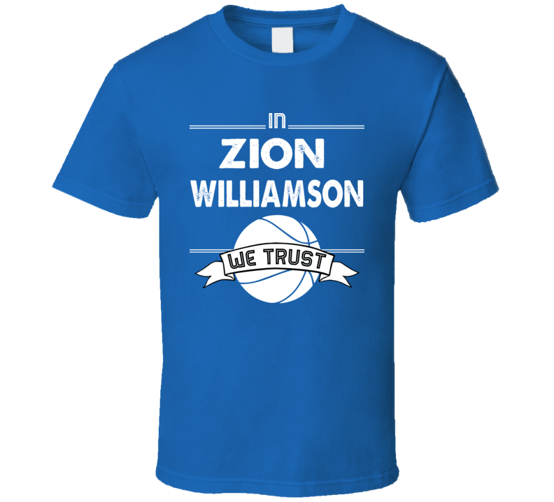 In Zion Williamson We Trust Tee Cool College Basketball Fan T Shirt