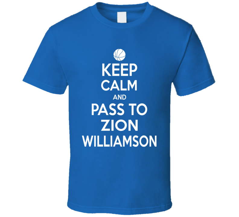 Keep Calm And Pass To Zion Williamson Tee Cool College Basketball Fan T Shirt