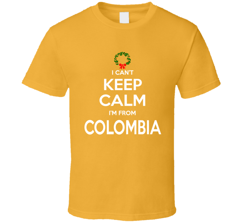 I Can't Keep Calm I'm From Colombia Tee Funny Christmas Holidays T Shirt