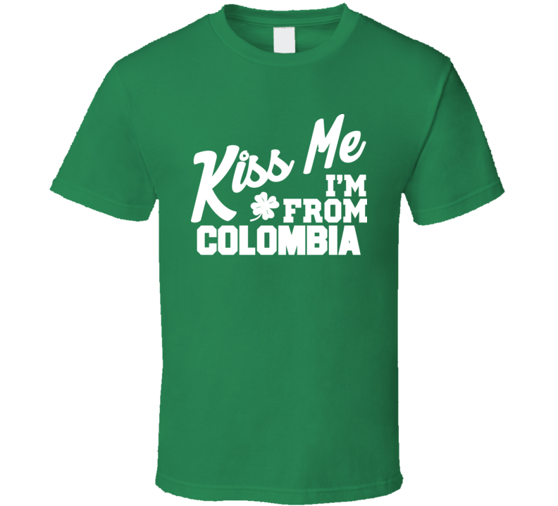Kiss Me I'm From Colombia Tee Funny St. Patrick's Day T Shirt