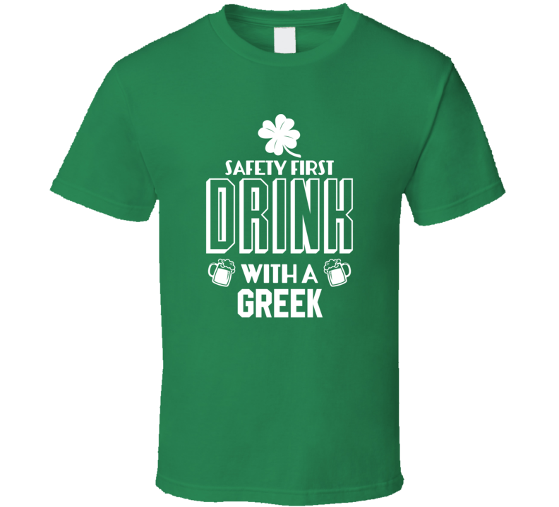 Safety First Drink With A Greek Funny St. Patrick's Day T Shirt
