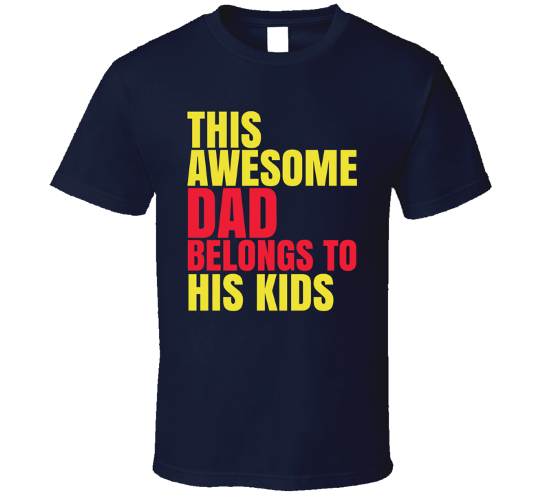 This Awesome Dad Belongs To His Kids Tee Funny Father's Day Gift Idea T Shirt