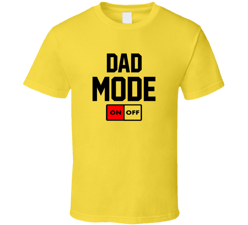 Dad Mode On Tee Funny Father's Day Best Daddy Gift Idea T Shirt