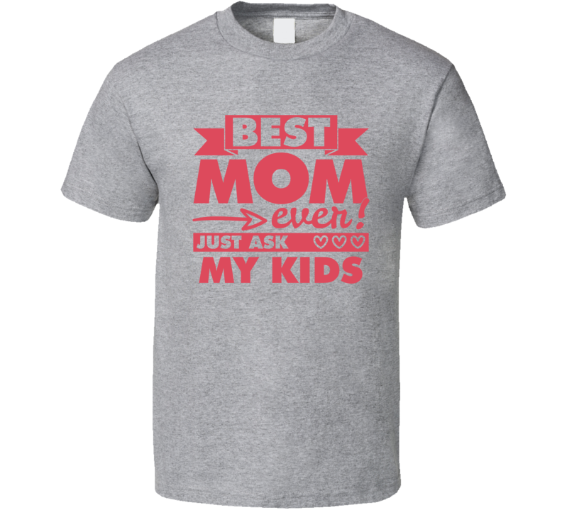 Best Mom Ever Just Ask My Kids Tee Mother's Day Gift Idea T Shirt