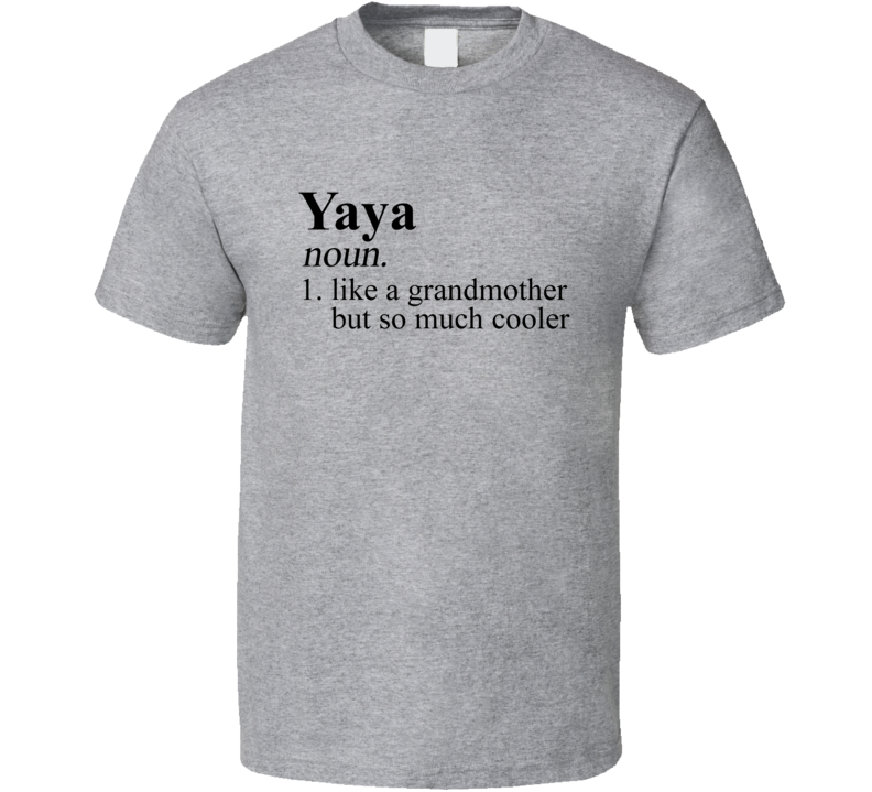 Yaya Grandmother Tee Mother's Day Grandma Gift Idea T Shirt