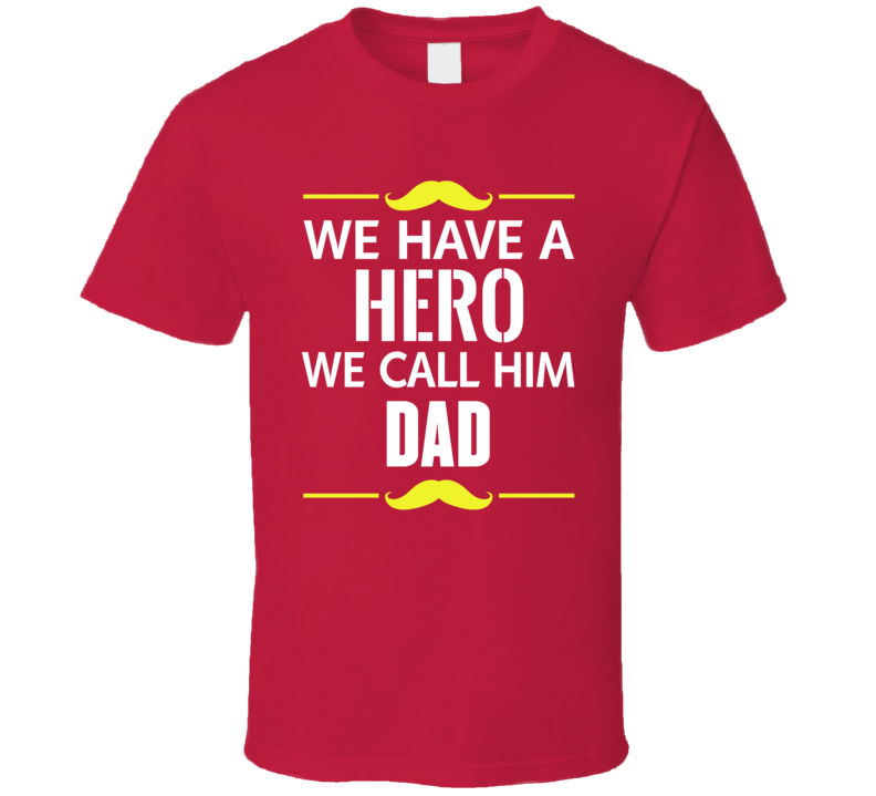 We Have A Hero We Call Him Dad Tee Father's Day Gift Idea T Shirt