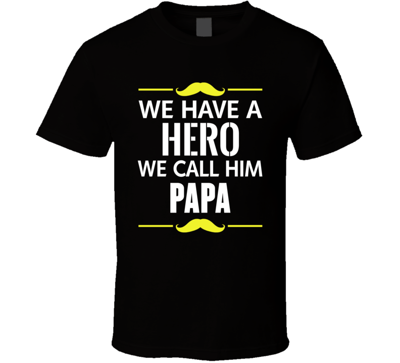 We Have A Hero We Call Him Papa Tee Father's Day Gift Idea T Shirt