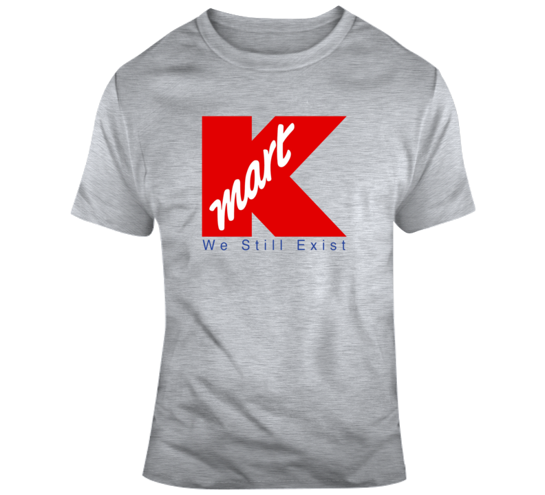 Kmart Tee Funny We Still Exist T Shirt  T Shirt