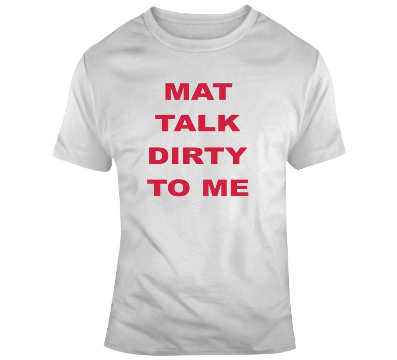 Mat Talk Dirty To Me Funny Navarro Cheerleader T Shirt