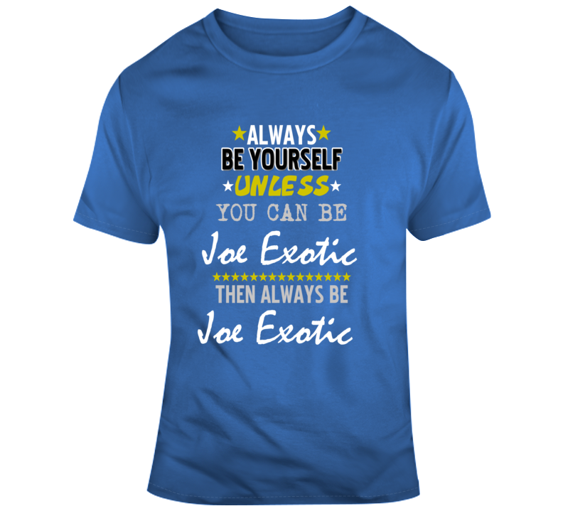 Always Be Yourself Unless You Can Be Joe Exotic Tee Funny Tiger King T Shirt