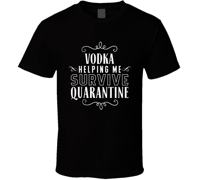 Vodka Helping Me Survive Quarantine Tee Funny Covid T Shirt