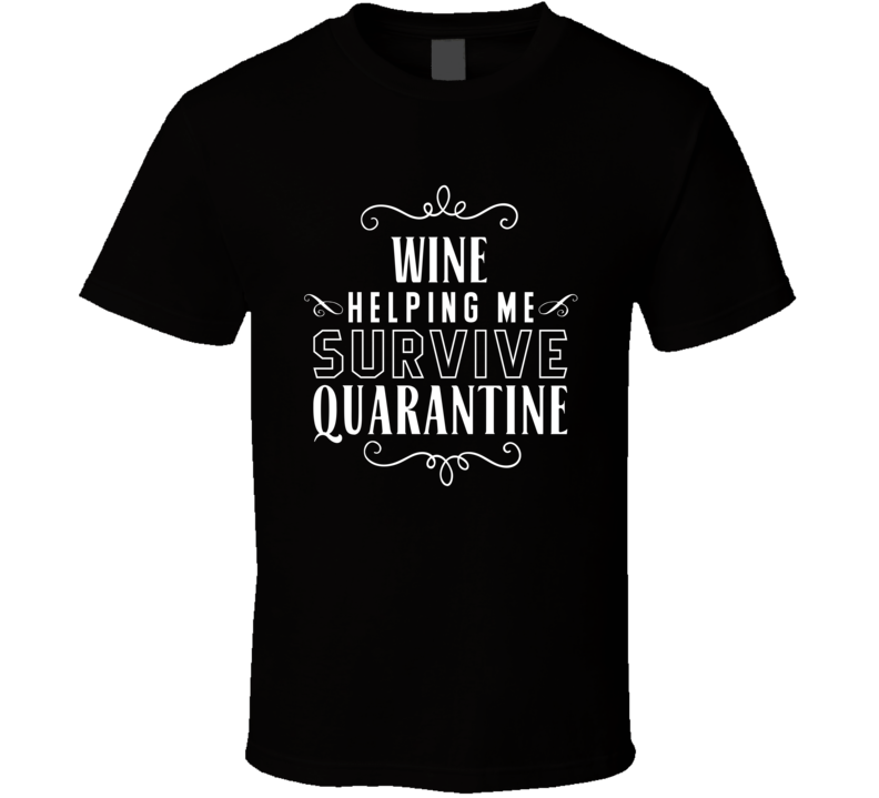Wine Helping Me Survive Quarantine Tee Funny Covid T Shirt