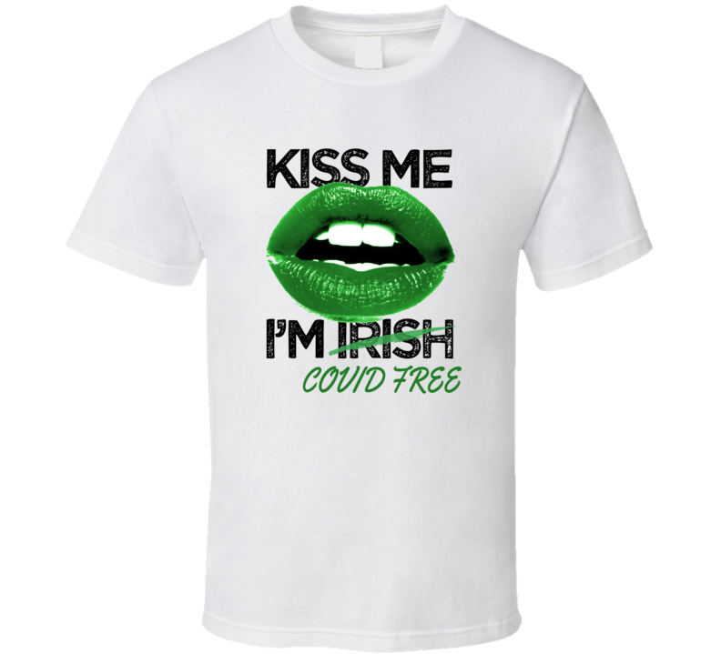 Kiss Me I'm Covid Free Tee Funny St Patrick's Day T Shirt