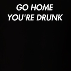 4453f8adf 33881721 Go Home You're Drunk Tee Funny Drinking Party Bouncer Bartender T  Shirt Starts at $19.99. BUY