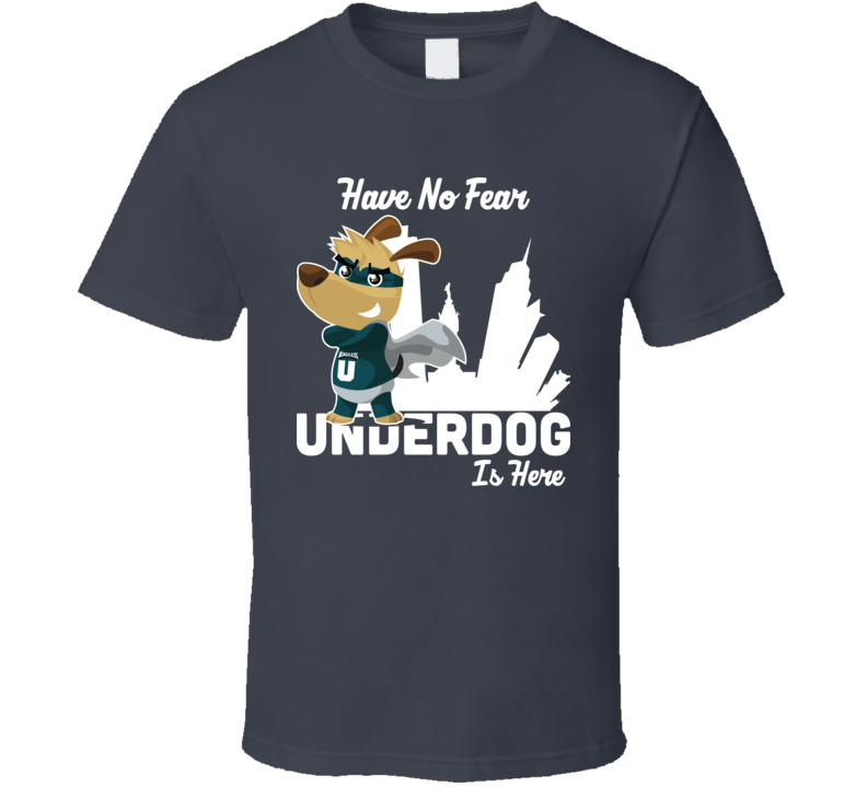 Have No Underdog Is Here Fear Philly Philadelphia Football Nfc T Shirt