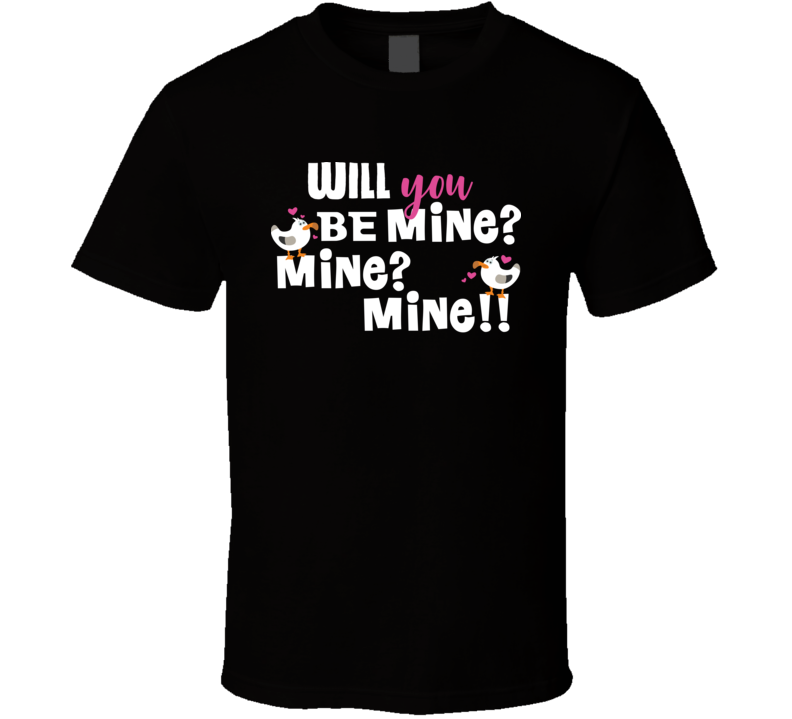 Will You Be Mine Funny Valentine's Seagull T Shirt