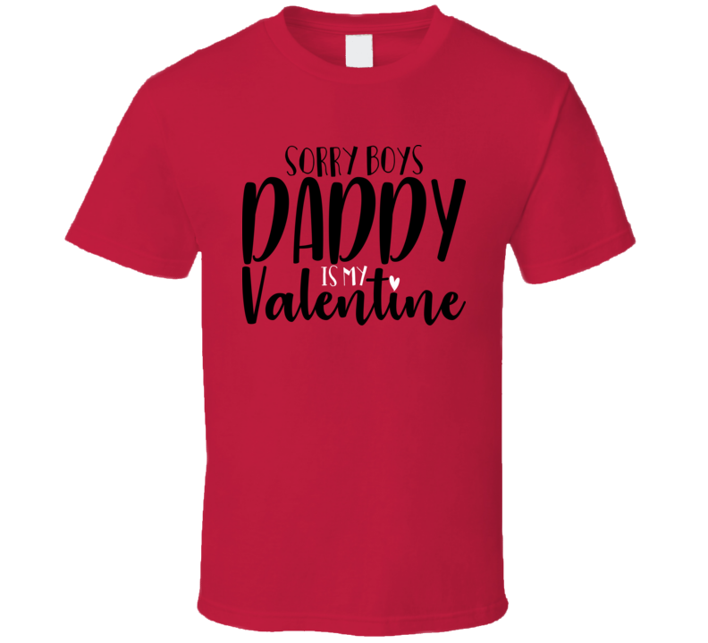 Sorry Boys Daddy Is My Valentine Funny Kids Love Parents T Shirt