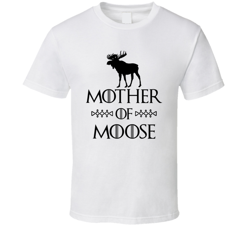 Mother Of Moose Got Parody White T Shirt