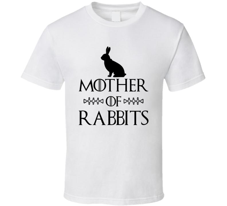 Mother Of Rabbits Got Parody White T Shirt