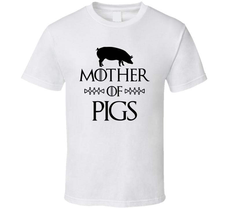 Mother Of Pigs Got Parody White T Shirt