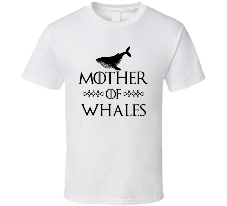 Mother Of Whales Got Parody White T Shirt