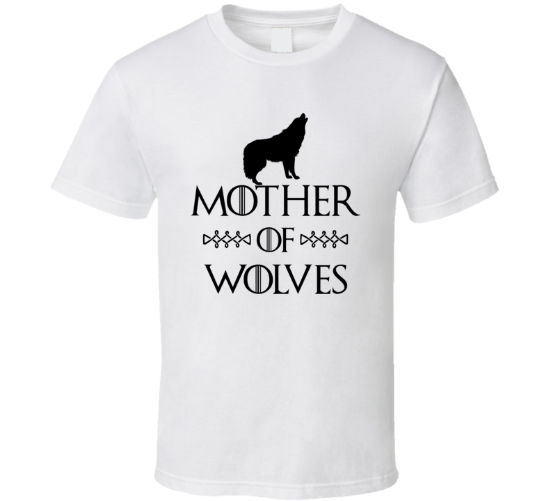 Mother Of Wolves Got Parody White T Shirt