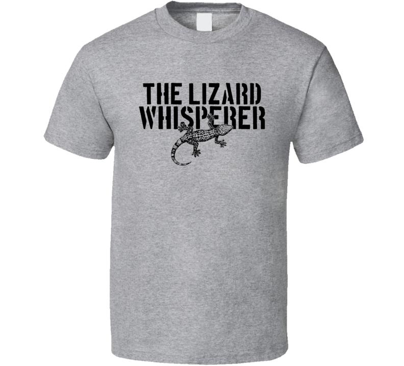 The Lizard Whisperer Animal Reptile T Shirt