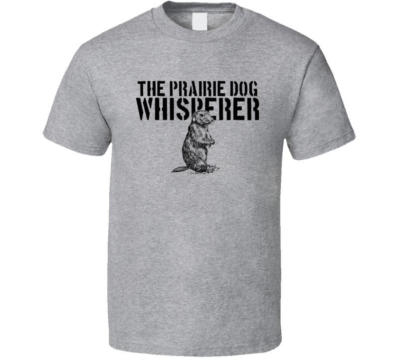 The Prairie Dog Whisperer Animal Mammal T Shirt