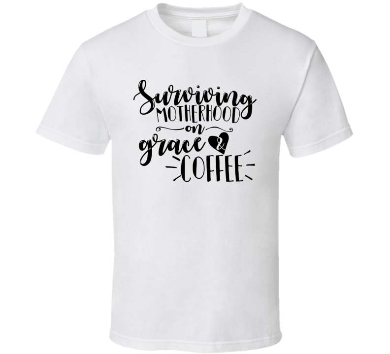 Surviving Motherhood On Grace And Coffee Mother's Day T Shirt