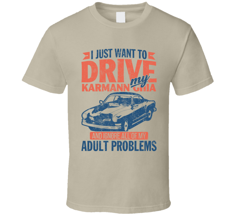 Karmann Ghia Just Drive Ignore My Adult Problems Car Worn Look T Shirt