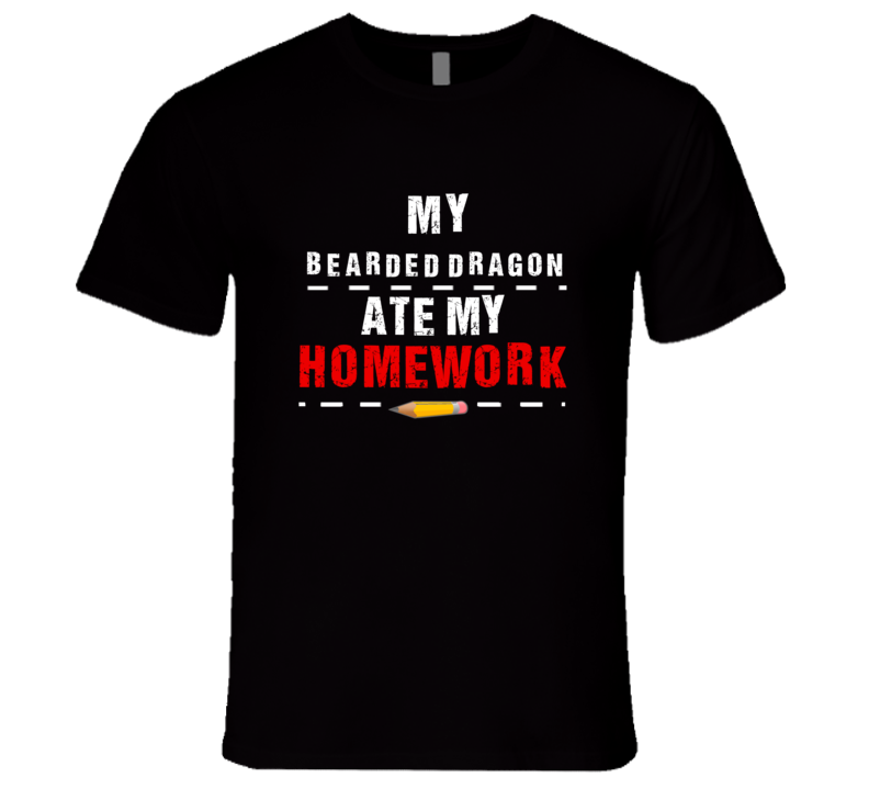My Bearded Dragon Ate My Homework Funny T Shirt
