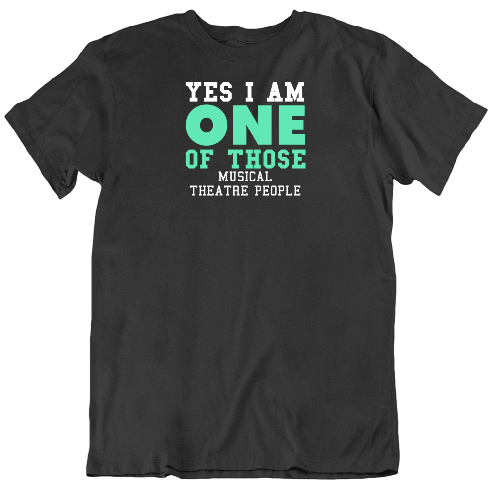 Yes I Am One Of Those Musical Theatre People Sports T Shirt