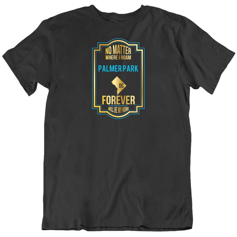 No Matter Where I Roam Palmer Park Dc Forever Will Be My Home T Shirt