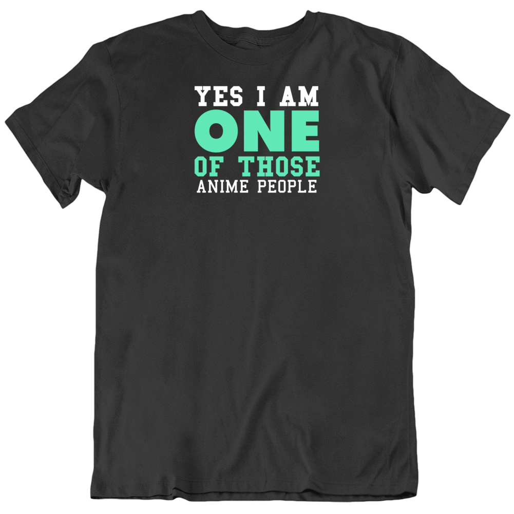 Yes I Am One Of Those Anime People Sports T Shirt