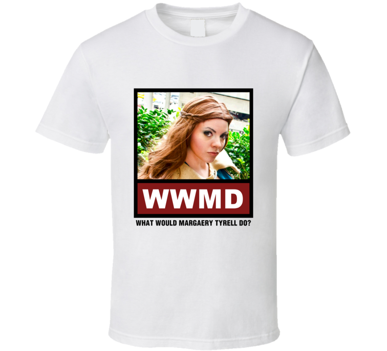 What Would Margaery Tyrell Do WWMD Game of Thrones T Shirt