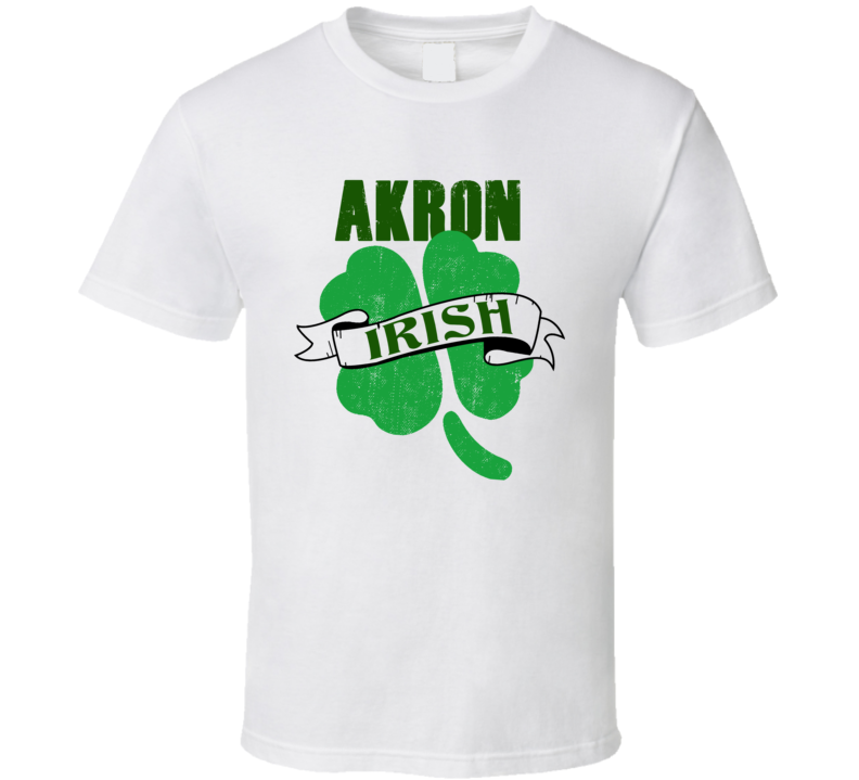 Akron Irish Custom City St Patricks Day Ireland Party Pub Drinking T Shirt