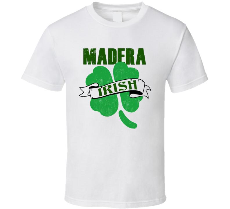Madera Irish Custom City St Patricks Day Ireland Party Pub Drinking T Shirt