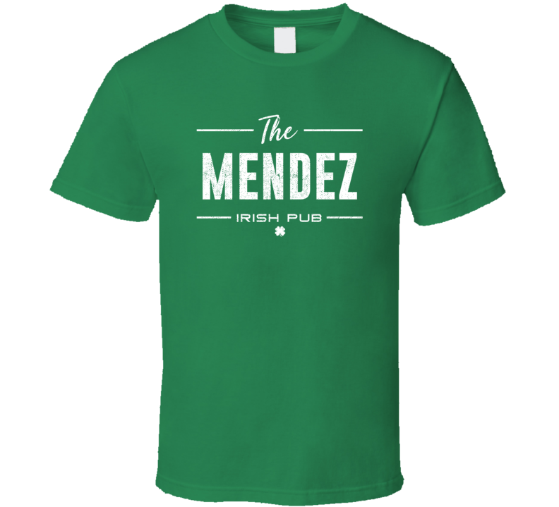 Mendez Irish Pub St Patrick's Day Custom Last Name Beer Party T Shirt