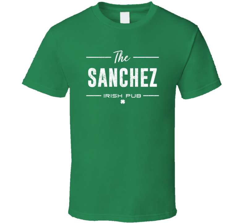 Sanchez Irish Pub St Patrick's Day Custom Last Name Beer Party T Shirt