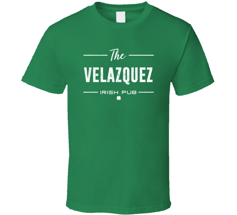 Velazquez Irish Pub St Patrick's Day Custom Last Name Beer Party T Shirt
