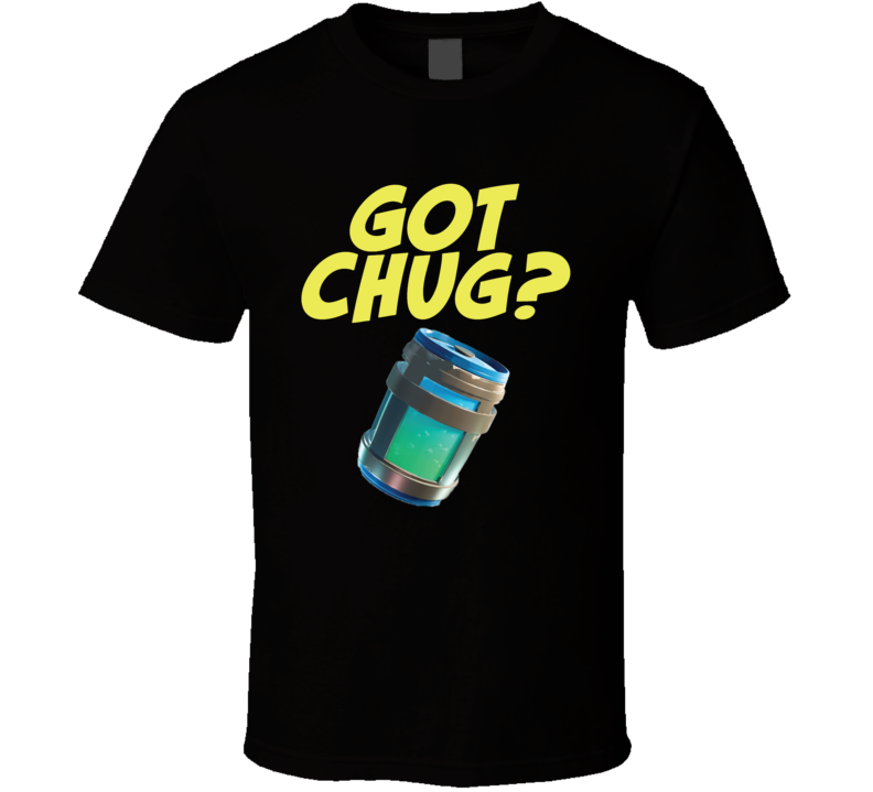 Got Chug Jug Fortnite Drink Battle Royale Video Game Ps4 Xbox Thanos Funny Slurp Tilted Towers Loot Lake T Shirt